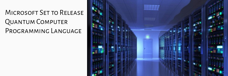 Microsoft Releasing Quantum Computer Programming Language