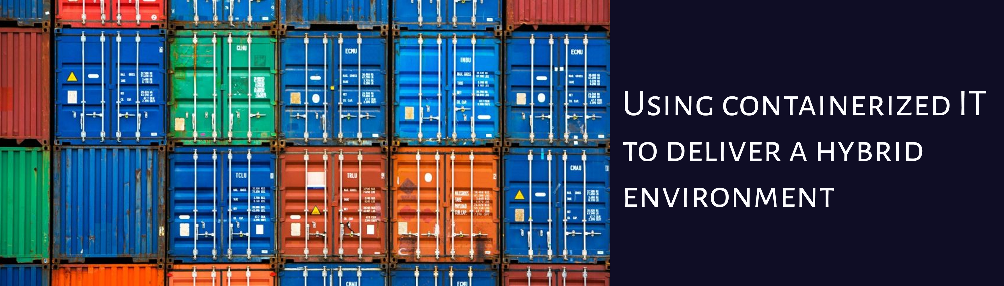 Using containerized IT to deliver a hybrid environment