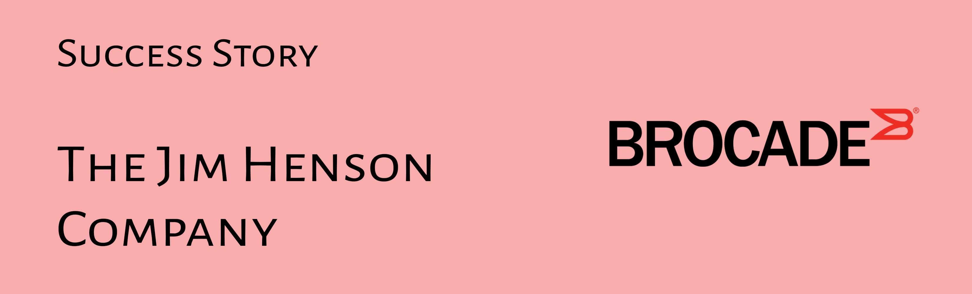 BROCADE_Success Story_Jim Henson Company